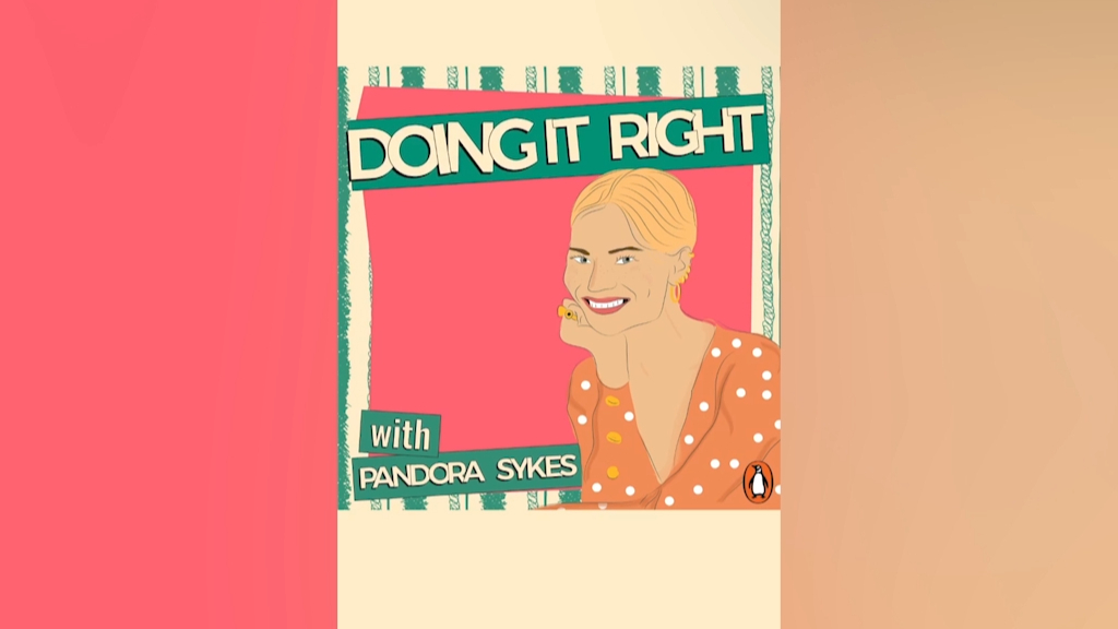 Pandora Sykes hosts the Doing It Right podcast